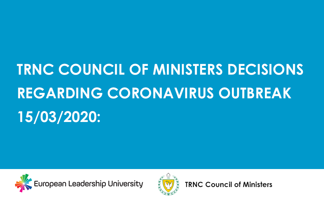 TRNC COUNCIL OF MINISTERS DECISIONS REGARDING CORONAVIRUS OUTBREAK 15/03/2020: